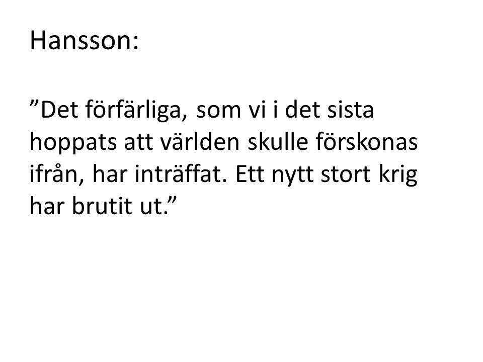 Hansson: Det förfärliga, som vi i det sista hoppats att världen skulle förskonas ifrån, har inträffat.