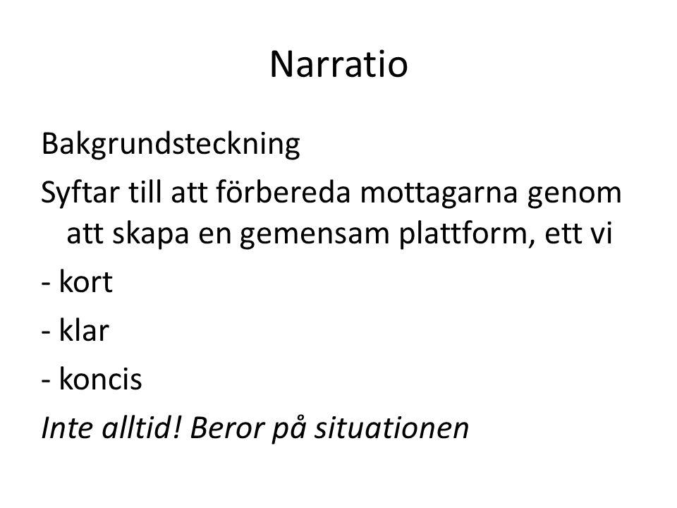 Narratio Bakgrundsteckning Syftar till att förbereda mottagarna genom att skapa en gemensam plattform, ett vi - kort - klar - koncis Inte alltid! Bero