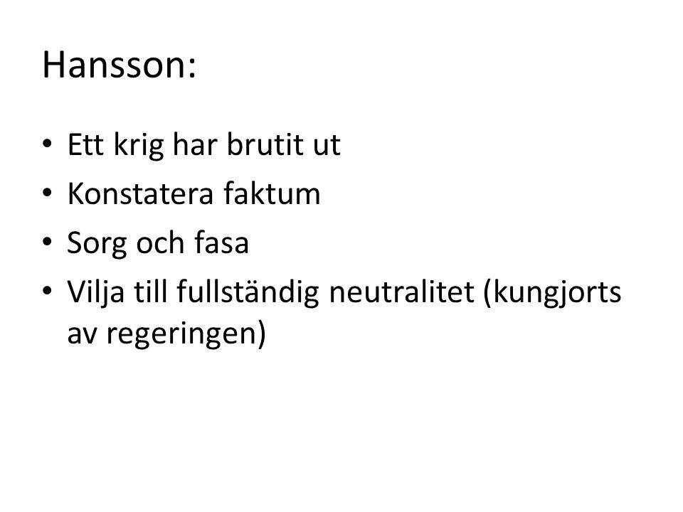 Hansson: Ett krig har brutit ut Konstatera faktum Sorg och fasa Vilja till fullständig neutralitet (kungjorts av regeringen)