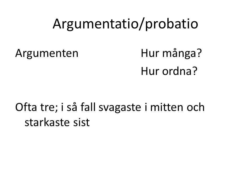 Argumentatio/probatio ArgumentenHur många? Hur ordna? Ofta tre; i så fall svagaste i mitten och starkaste sist