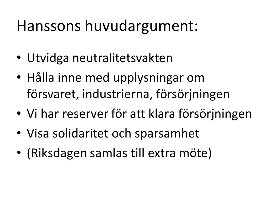 Hanssons huvudargument: Utvidga neutralitetsvakten Hålla inne med upplysningar om försvaret, industrierna, försörjningen Vi har reserver för att klara försörjningen Visa solidaritet och sparsamhet (Riksdagen samlas till extra möte)