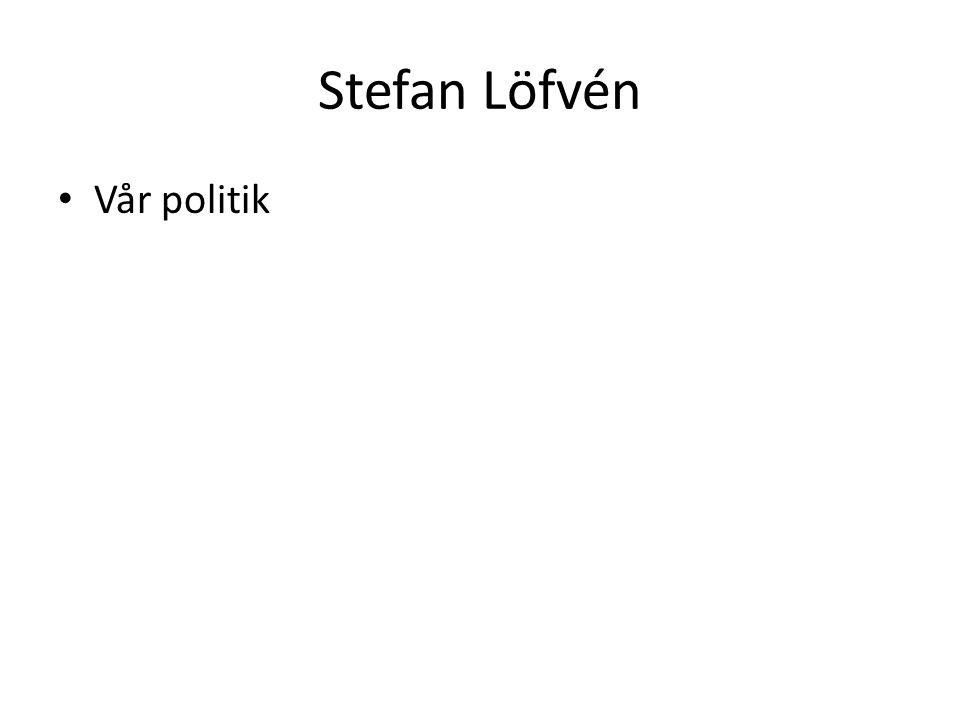Stefan Löfvén Vår politik