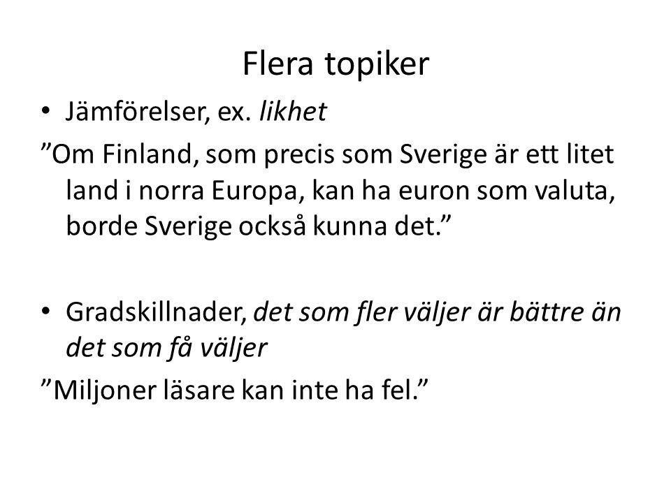 """Flera topiker Jämförelser, ex. likhet """"Om Finland, som precis som Sverige är ett litet land i norra Europa, kan ha euron som valuta, borde Sverige ock"""