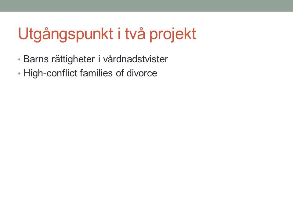Utgångspunkt i två projekt Barns rättigheter i vårdnadstvister High-conflict families of divorce