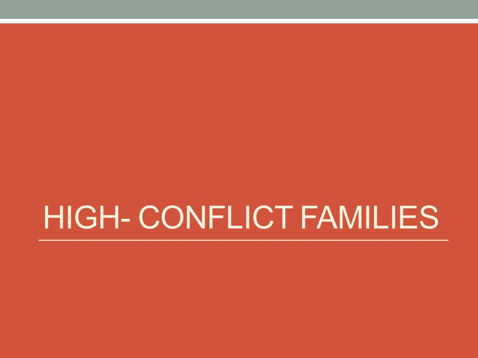 HIGH- CONFLICT FAMILIES