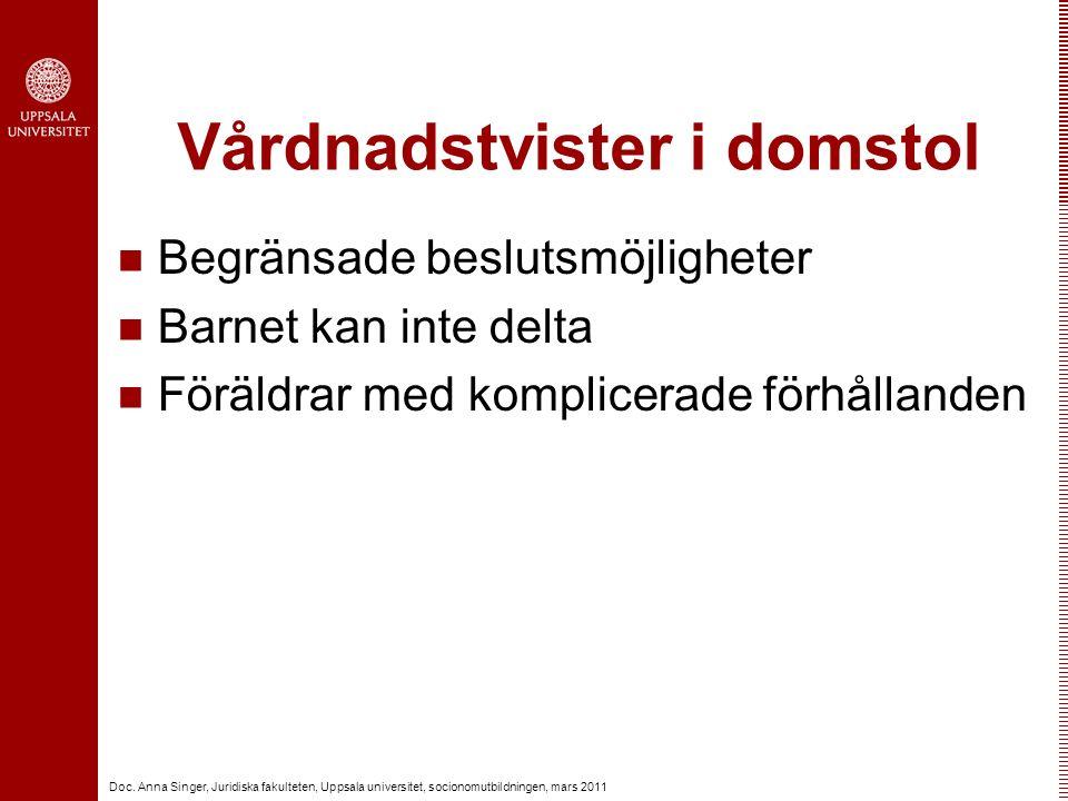 Doc. Anna Singer, Juridiska fakulteten, Uppsala universitet, socionomutbildningen, mars 2011 Vårdnadstvister i domstol Begränsade beslutsmöjligheter B
