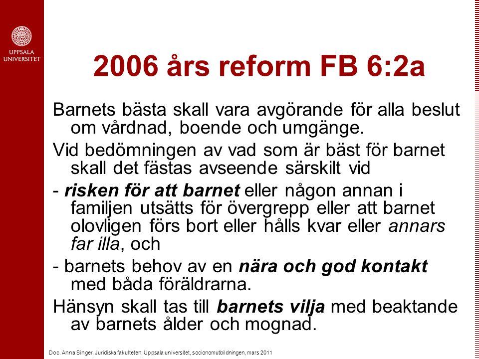 Doc. Anna Singer, Juridiska fakulteten, Uppsala universitet, socionomutbildningen, mars 2011 2006 års reform FB 6:2a Barnets bästa skall vara avgörand