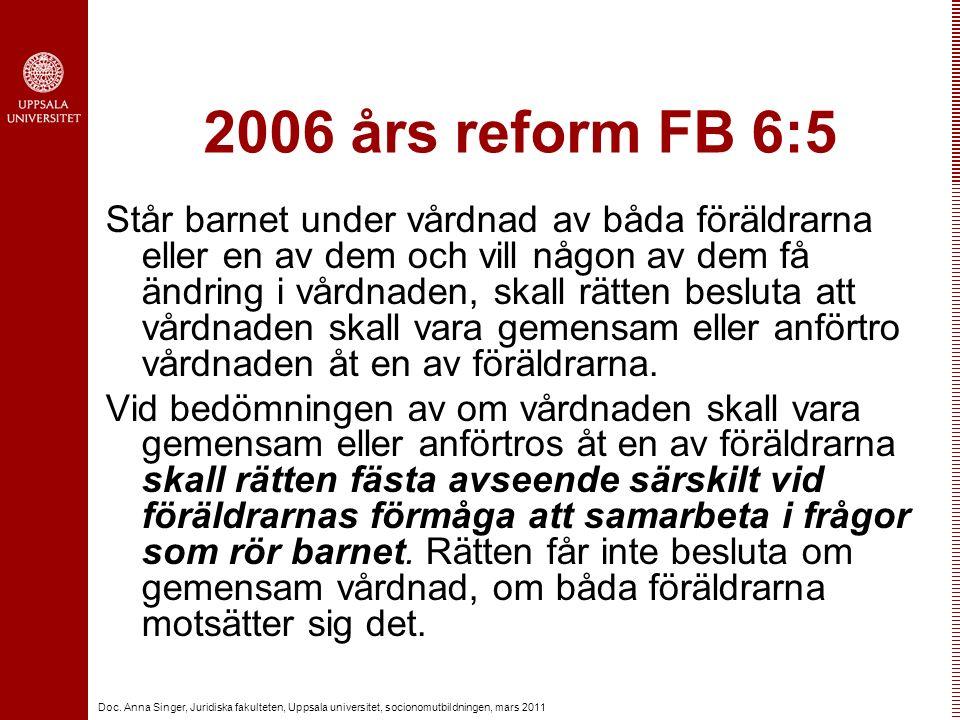 Doc. Anna Singer, Juridiska fakulteten, Uppsala universitet, socionomutbildningen, mars 2011 2006 års reform FB 6:5 Står barnet under vårdnad av båda