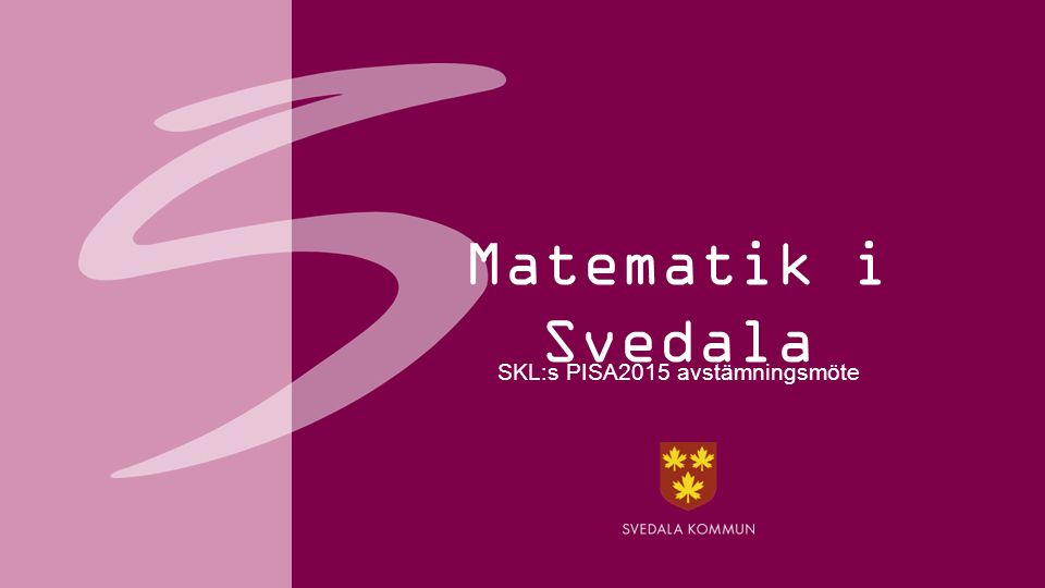 Matematik i Svedala SKL:s PISA2015 avstämningsmöte