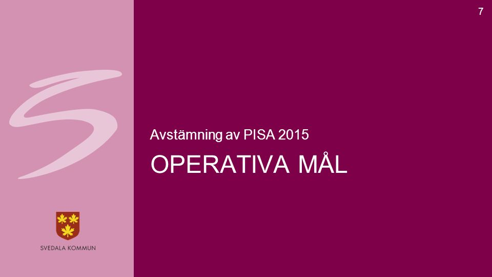 OPERATIVA MÅL Avstämning av PISA 2015 7
