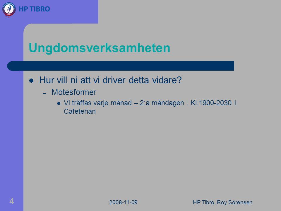 2008-11-09HP Tibro, Roy Sörensen 4 Ungdomsverksamheten Hur vill ni att vi driver detta vidare.