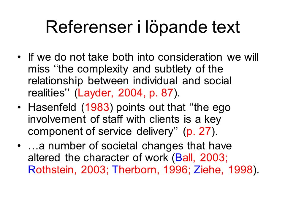 Referenser i löpande text If we do not take both into consideration we will miss ''the complexity and subtlety of the relationship between individual and social realities'' (Layder, 2004, p.