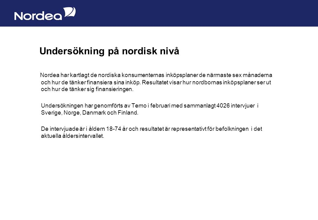 Sida 8 Nordea har kartlagt de nordiska konsumenternas inköpsplaner de närmaste sex månaderna och hur de tänker finansiera sina inköp.