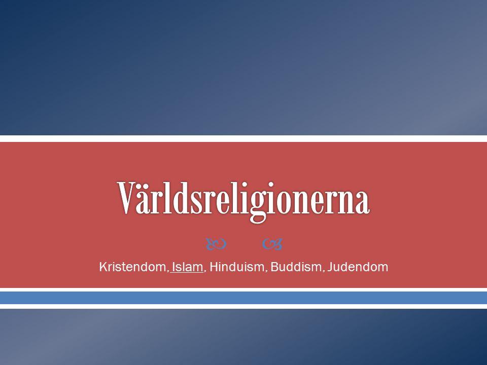  Kristendom, Islam, Hinduism, Buddism, Judendom