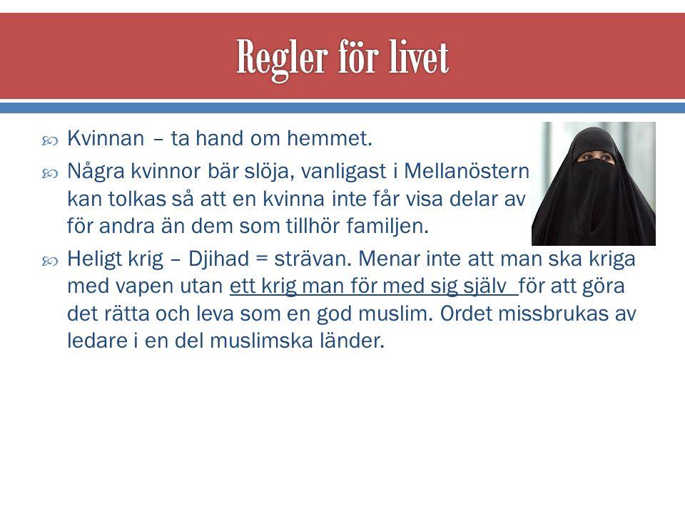  Kvinnan – ta hand om hemmet.  Några kvinnor bär slöja, vanligast i Mellanöstern.