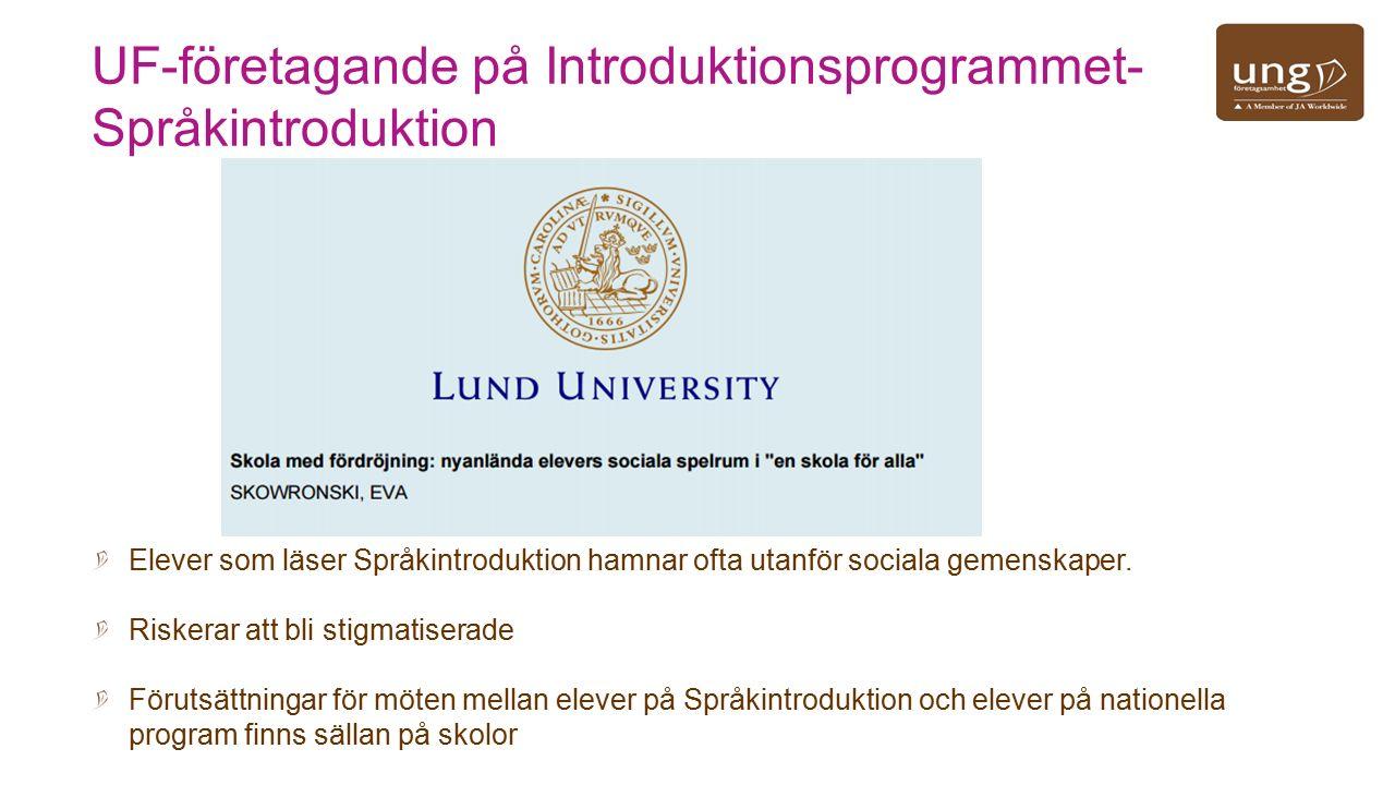 UF-företagande på Introduktionsprogrammet- Språkintroduktion Elever som läser Språkintroduktion hamnar ofta utanför sociala gemenskaper. Riskerar att