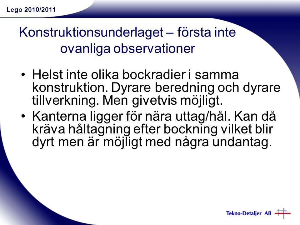 Lego 2010/2011 Konstruktionsunderlaget – första inte ovanliga observationer Helst inte olika bockradier i samma konstruktion.