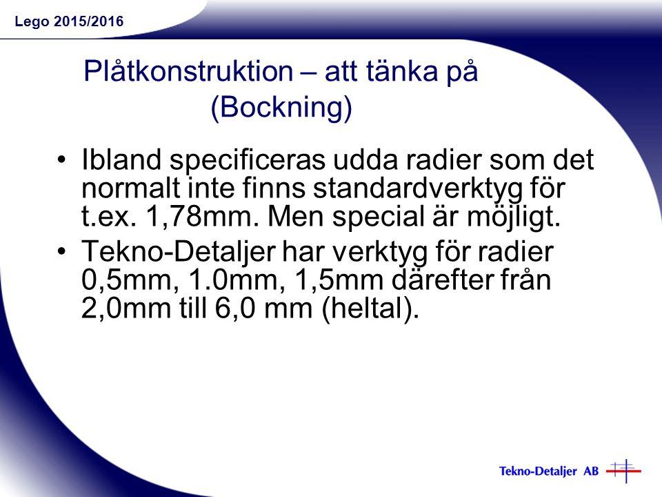 Lego 2015/2016 Plåtkonstruktion – att tänka på (Bockning) Ibland specificeras udda radier som det normalt inte finns standardverktyg för t.ex.