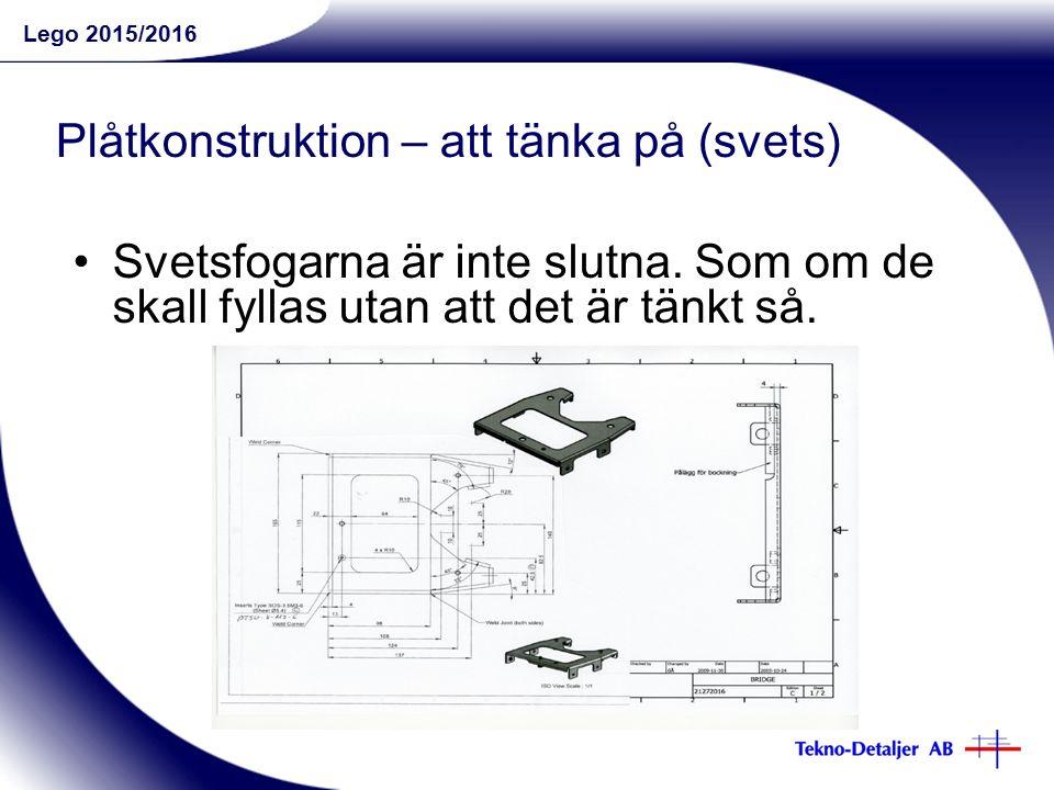 Lego 2015/2016 Plåtkonstruktion – att tänka på (svets) Svetsfogarna är inte slutna.