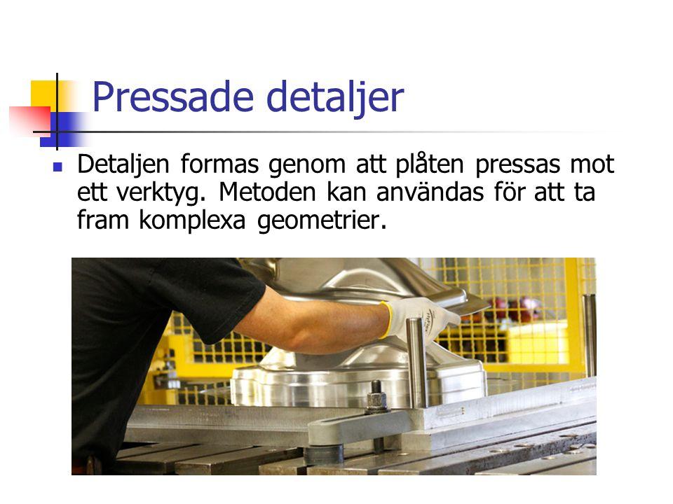Pressade detaljer Detaljen formas genom att plåten pressas mot ett verktyg.