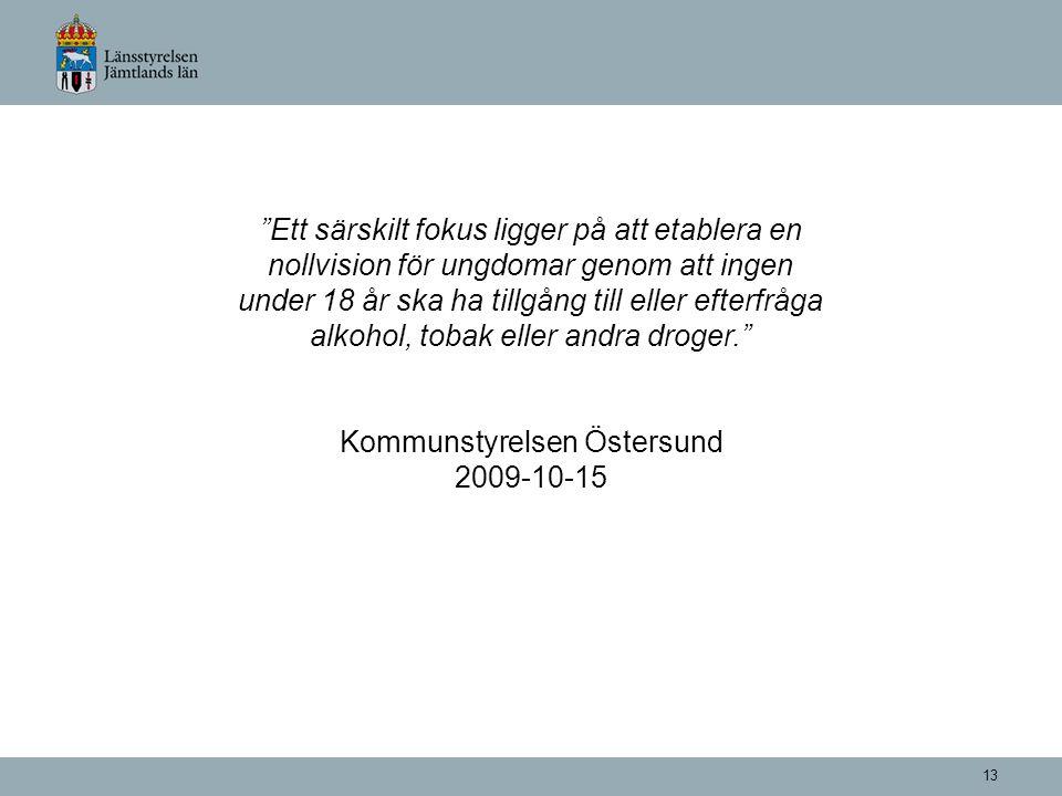 13 Ett särskilt fokus ligger på att etablera en nollvision för ungdomar genom att ingen under 18 år ska ha tillgång till eller efterfråga alkohol, tobak eller andra droger. Kommunstyrelsen Östersund 2009-10-15