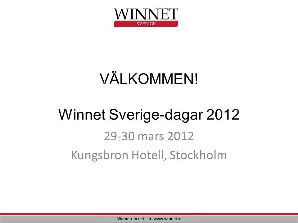 VÄLKOMMEN! Winnet Sverige-dagar 2012 Women in net www.winnet.se 29-30 mars 2012 Kungsbron Hotell, Stockholm