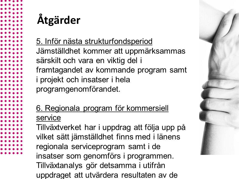 5. Inför nästa strukturfondsperiod Jämställdhet kommer att uppmärksammas särskilt och vara en viktig del i framtagandet av kommande program samt i pro