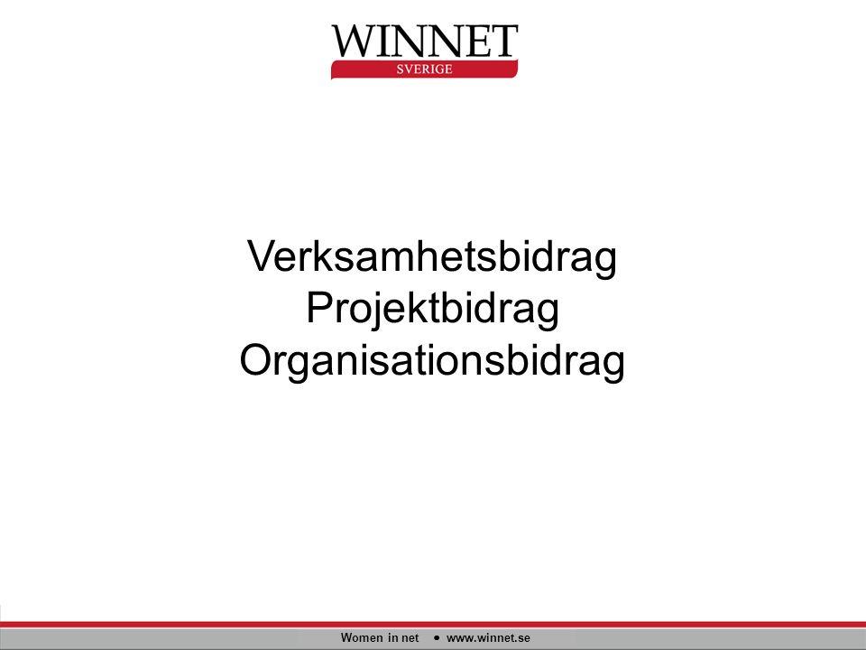 Verksamhetsbidrag Projektbidrag Organisationsbidrag Women in net www.winnet.se