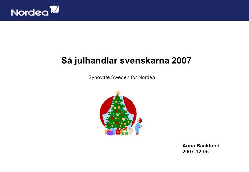 Sida 1 Så julhandlar svenskarna 2007 Synovate Sweden för Nordea Anna Bäcklund 2007-12-05