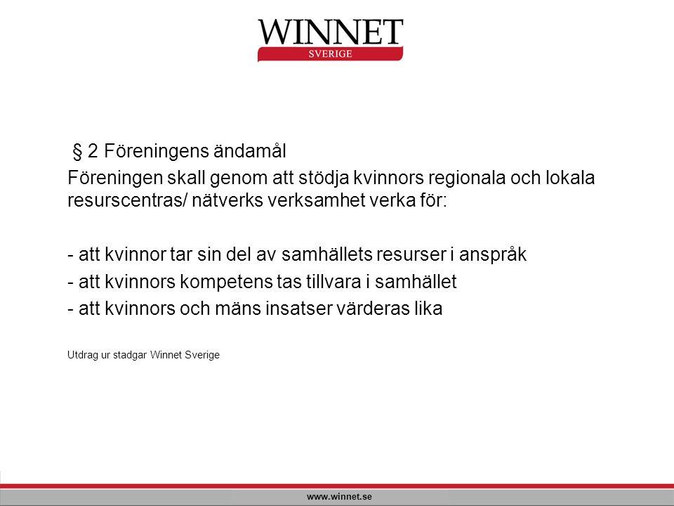 www.winnet.se § 2 Föreningens ändamål Föreningen skall genom att stödja kvinnors regionala och lokala resurscentras/ nätverks verksamhet verka för: -