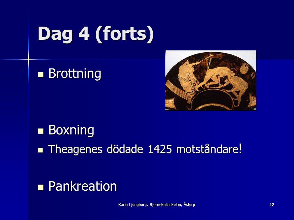 Dag 4 (forts) Brottning Brottning Boxning Boxning Theagenes dödade 1425 motståndare .