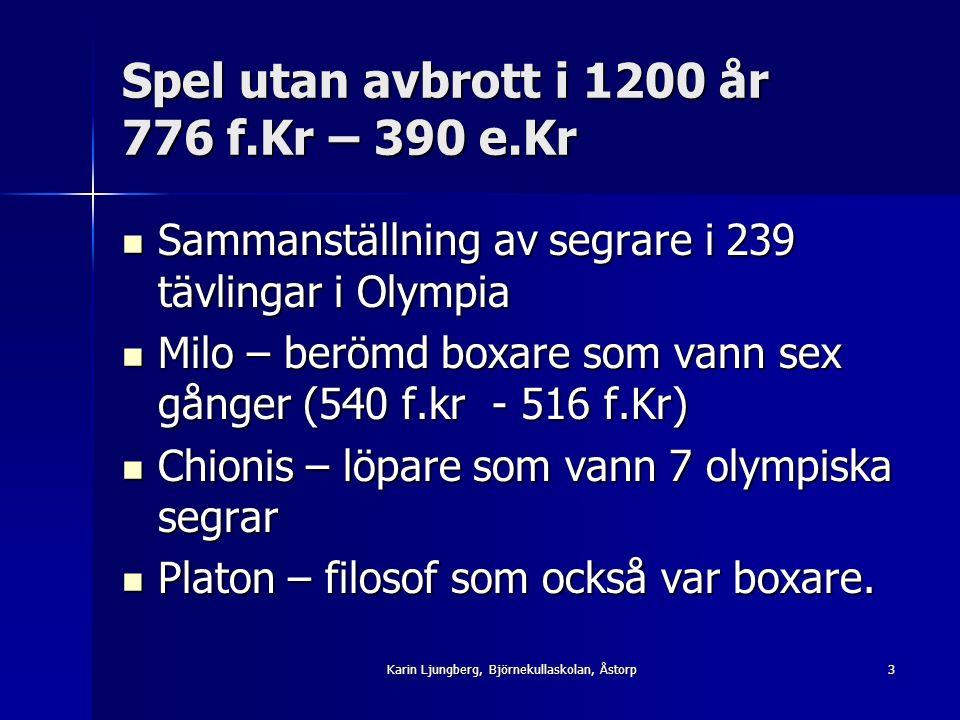 Spel utan avbrott i 1200 år 776 f.Kr – 390 e.Kr Sammanställning av segrare i 239 tävlingar i Olympia Sammanställning av segrare i 239 tävlingar i Olympia Milo – berömd boxare som vann sex gånger (540 f.kr - 516 f.Kr) Milo – berömd boxare som vann sex gånger (540 f.kr - 516 f.Kr) Chionis – löpare som vann 7 olympiska segrar Chionis – löpare som vann 7 olympiska segrar Platon – filosof som också var boxare.