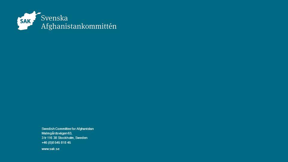 Svenska Afghanistankommittén | www.sak.se Swedish Committee for Afghanistan Malmgårdsvägen 63, 3 tr 116 38 Stockholm, Sweden +46 (0)8 545 818 45 www.s