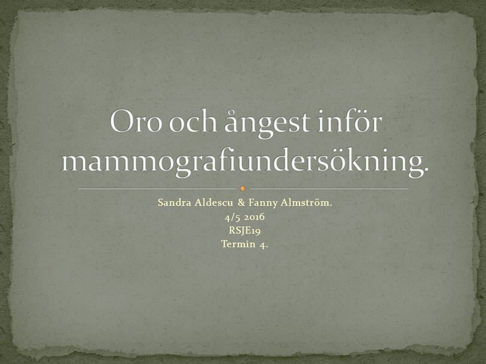 Sandra Aldescu & Fanny Almström. 4/5 2016 RSJE19 Termin 4.