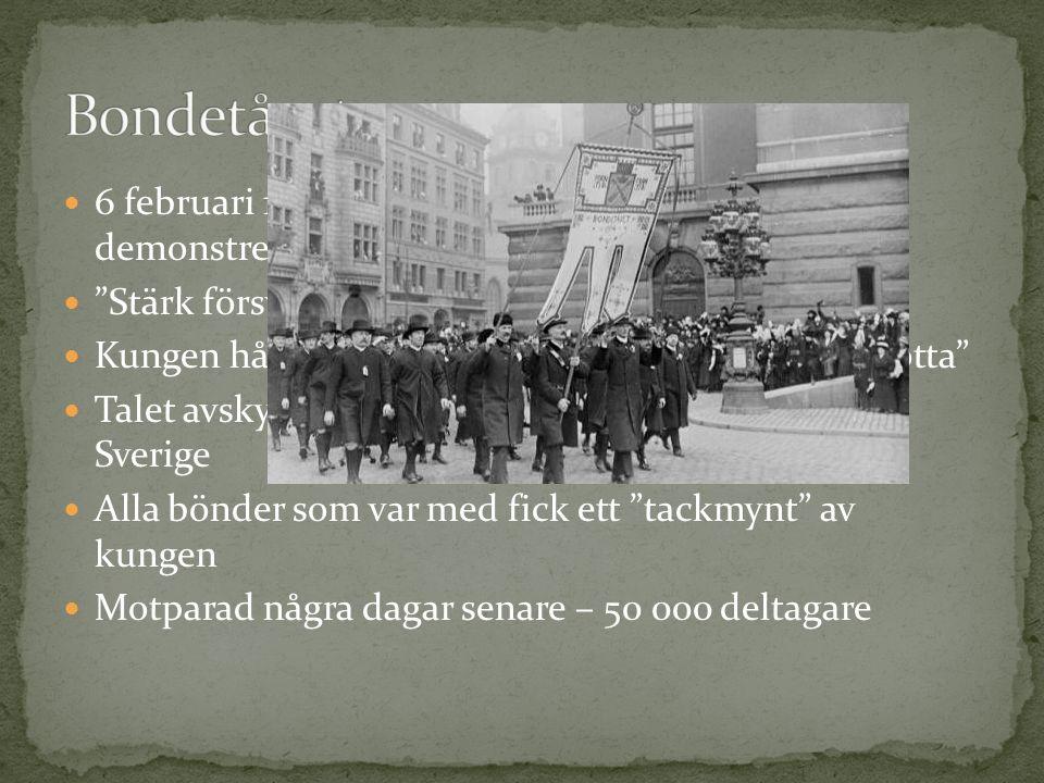 6 februari 1914 – 30 000 bönder från hela Sverige demonstrerar i Stockholm Stärk försvaret! Kungen håller borggårdstalet – min armé, min flotta Talet avskyddes av regeringen = tydlig splittring i Sverige Alla bönder som var med fick ett tackmynt av kungen Motparad några dagar senare – 50 000 deltagare