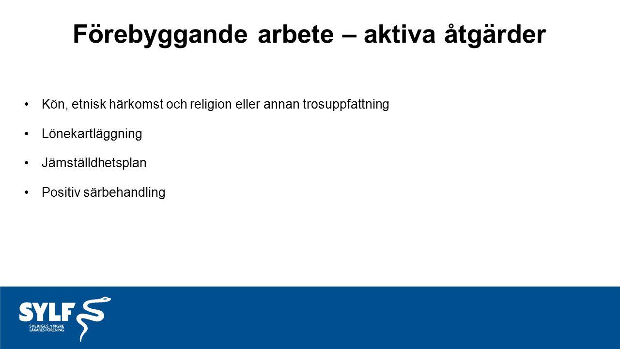 Förebyggande arbete – aktiva åtgärder Kön, etnisk härkomst och religion eller annan trosuppfattning Lönekartläggning Jämställdhetsplan Positiv särbeha