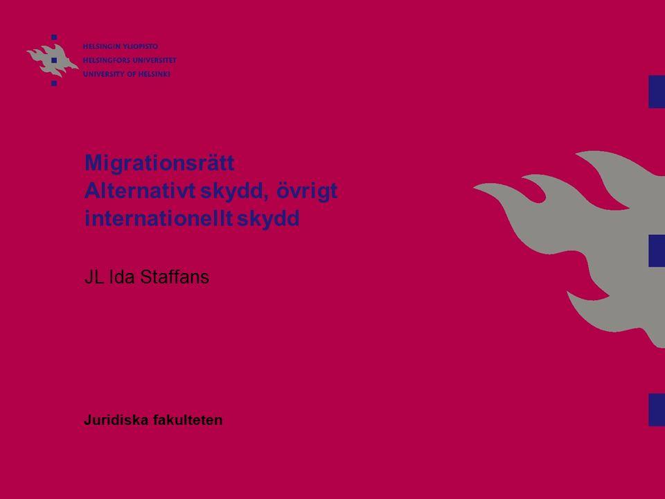 Migrationsrätt Alternativt skydd, övrigt internationellt skydd JL Ida Staffans Juridiska fakulteten