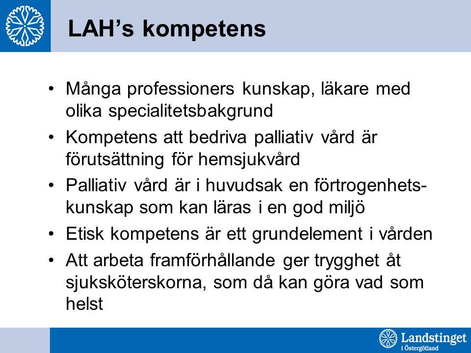 LAH's kompetens Många professioners kunskap, läkare med olika specialitetsbakgrund Kompetens att bedriva palliativ vård är förutsättning för hemsjukvård Palliativ vård är i huvudsak en förtrogenhets- kunskap som kan läras i en god miljö Etisk kompetens är ett grundelement i vården Att arbeta framförhållande ger trygghet åt sjuksköterskorna, som då kan göra vad som helst
