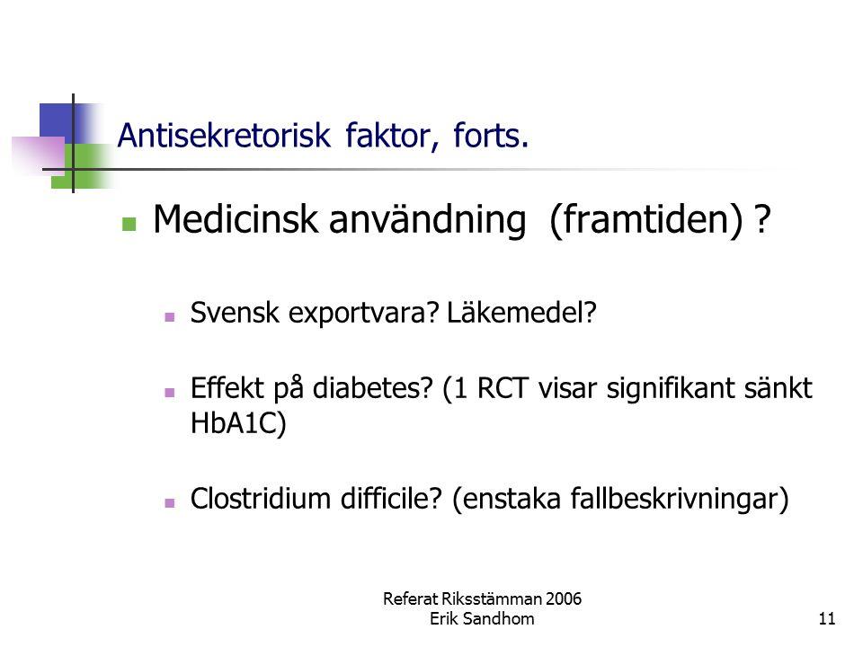 Referat Riksstämman 2006 Erik Sandhom11 Antisekretorisk faktor, forts. Medicinsk användning (framtiden) ? Svensk exportvara? Läkemedel? Effekt på diab