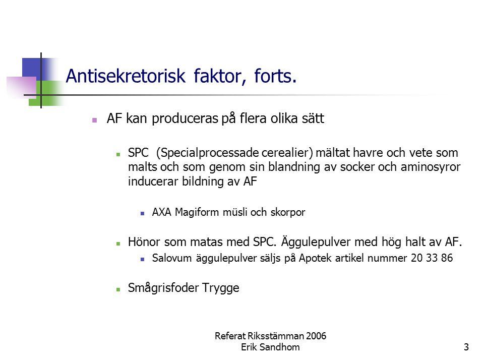 Referat Riksstämman 2006 Erik Sandhom3 Antisekretorisk faktor, forts. AF kan produceras på flera olika sätt SPC (Specialprocessade cerealier) mältat h