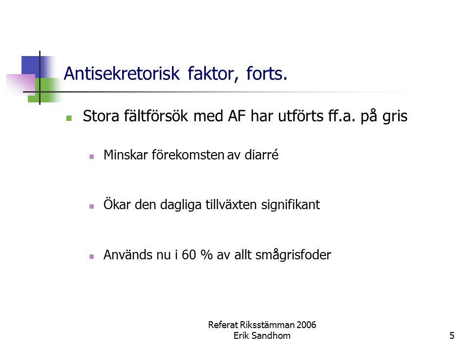 5 Antisekretorisk faktor, forts. Stora fältförsök med AF har utförts ff.a. på gris Minskar förekomsten av diarré Ökar den dagliga tillväxten signifika
