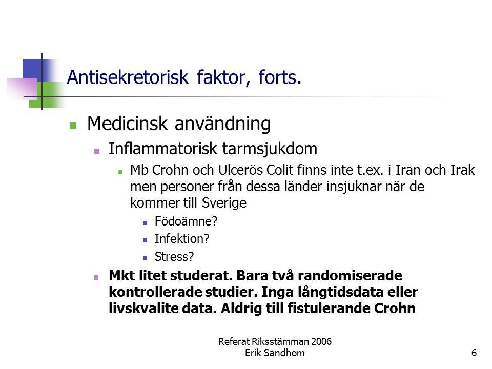 Referat Riksstämman 2006 Erik Sandhom6 Antisekretorisk faktor, forts. Medicinsk användning Inflammatorisk tarmsjukdom Mb Crohn och Ulcerös Colit finns