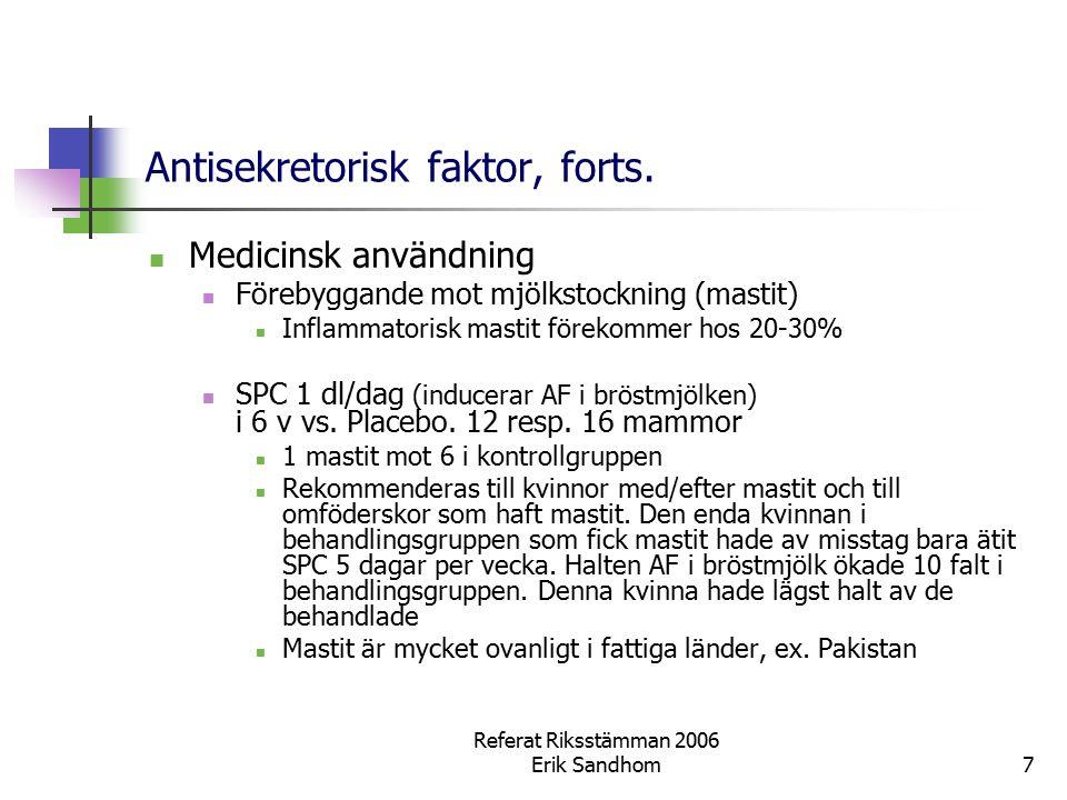 Referat Riksstämman 2006 Erik Sandhom7 Antisekretorisk faktor, forts. Medicinsk användning Förebyggande mot mjölkstockning (mastit) Inflammatorisk mas