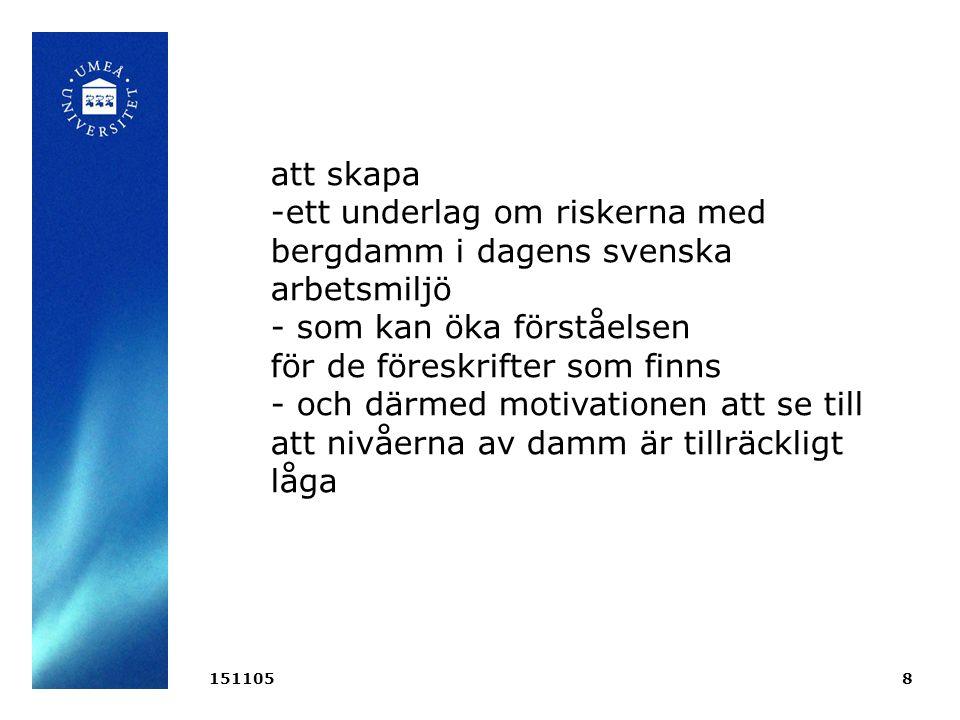 8 att skapa -ett underlag om riskerna med bergdamm i dagens svenska arbetsmiljö - som kan öka förståelsen för de föreskrifter som finns - och därmed motivationen att se till att nivåerna av damm är tillräckligt låga