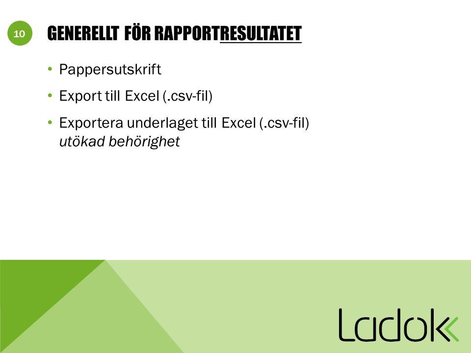 10 GENERELLT FÖR RAPPORTRESULTATET Pappersutskrift Export till Excel (.csv-fil) Exportera underlaget till Excel (.csv-fil) utökad behörighet