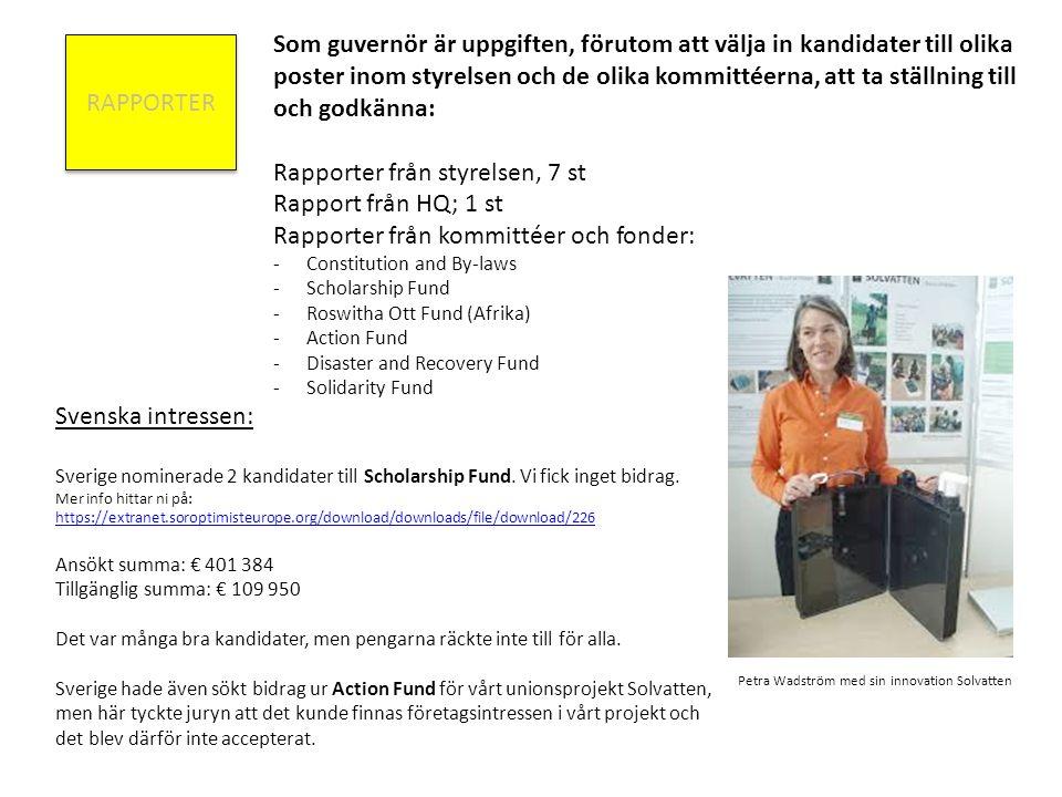 RAPPORTER Som guvernör är uppgiften, förutom att välja in kandidater till olika poster inom styrelsen och de olika kommittéerna, att ta ställning till och godkänna: Rapporter från styrelsen, 7 st Rapport från HQ; 1 st Rapporter från kommittéer och fonder: -Constitution and By-laws -Scholarship Fund -Roswitha Ott Fund (Afrika) -Action Fund -Disaster and Recovery Fund -Solidarity Fund Svenska intressen: Sverige nominerade 2 kandidater till Scholarship Fund.