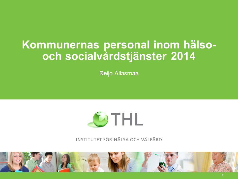 Kommunernas personal inom hälso- och socialvårdstjänster 2014 Reijo Ailasmaa 1