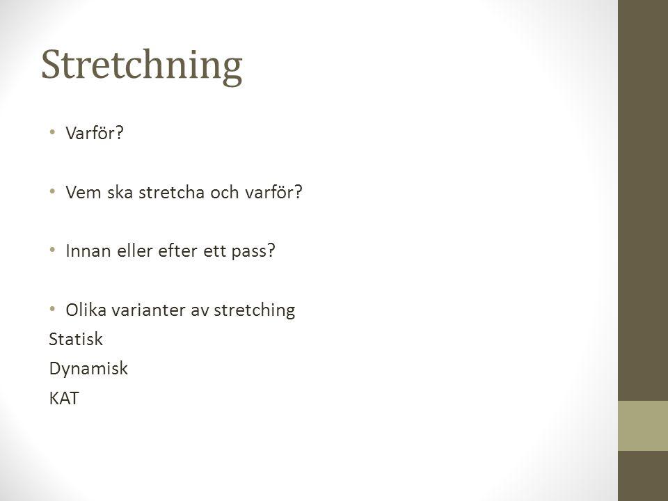 Stretchning Varför. Vem ska stretcha och varför. Innan eller efter ett pass.