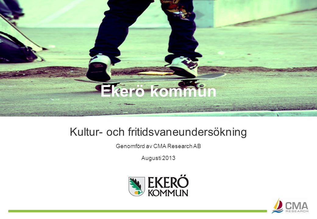 Genomförd av CMA Research AB Kultur- och fritidsvaneundersökning Augusti 2013 Ekerö kommun