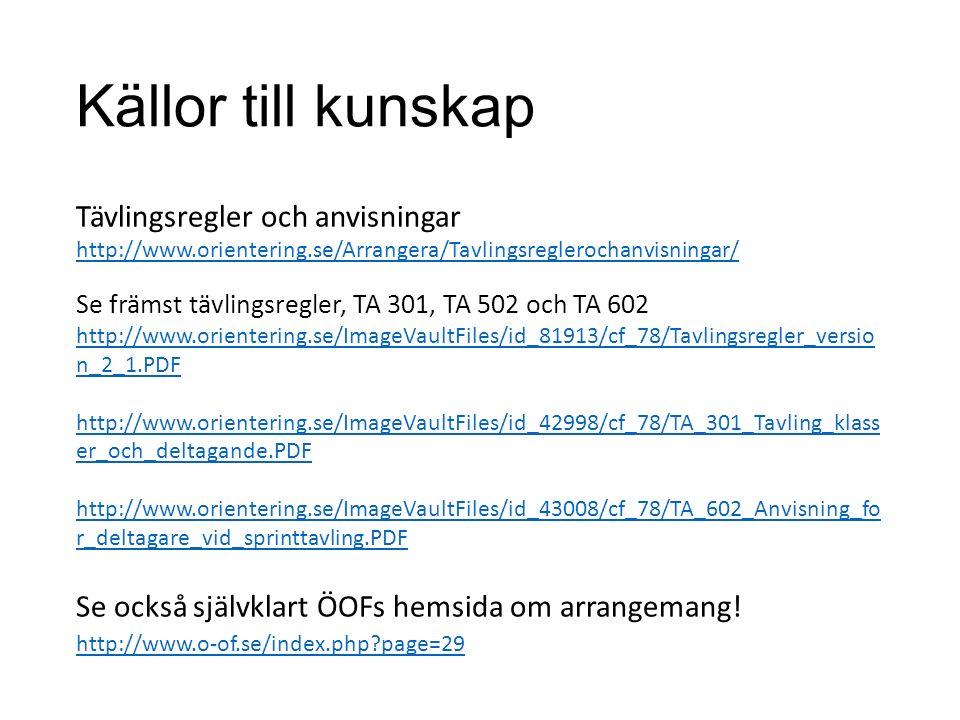 Källor till kunskap Tävlingsregler och anvisningar http://www.orientering.se/Arrangera/Tavlingsreglerochanvisningar/ Se främst tävlingsregler, TA 301, TA 502 och TA 602 http://www.orientering.se/ImageVaultFiles/id_81913/cf_78/Tavlingsregler_versio n_2_1.PDF http://www.orientering.se/ImageVaultFiles/id_42998/cf_78/TA_301_Tavling_klass er_och_deltagande.PDF http://www.orientering.se/ImageVaultFiles/id_43008/cf_78/TA_602_Anvisning_fo r_deltagare_vid_sprinttavling.PDF Se också självklart ÖOFs hemsida om arrangemang.